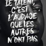 Le talent c'est l'audace que les autres n'ont pas