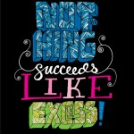 Nothing succeeds like excess